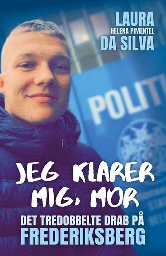 Laura Helena Pimentel da Silva (f. 1994), Liselotte Farcinsen Leth Rasmussen: Jeg klarer mig, mor : det tredobbelte drab på Frederiksberg