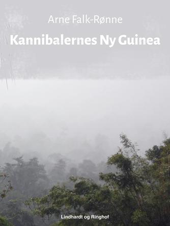 Arne Falk-Rønne: Kannibalernes Ny Guinea