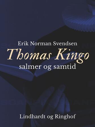 Erik Norman Svendsen (f. 1941): Thomas Kingo - salmer og samtid