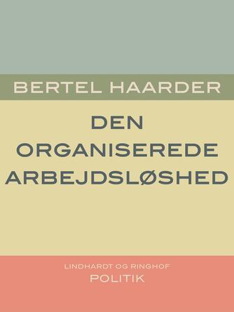 Bertel Haarder: Den organiserede arbejdsløshed