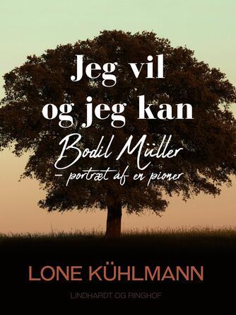 Lone Kühlmann: Jeg vil og jeg kan : Bodil Mülller - portræt af en pioner