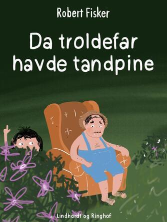 Robert Fisker: Da troldefar havde tandpine