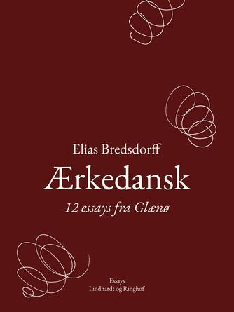 Elias Bredsdorff: Ærkedansk : 12 essays fra Glænø
