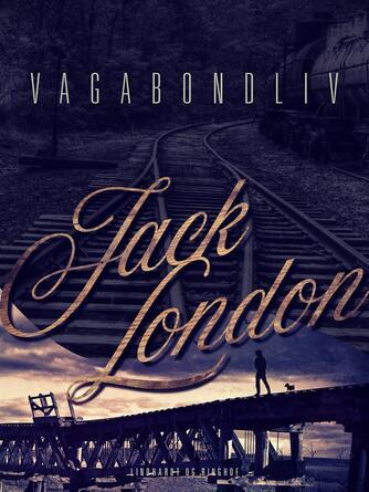 Jack London: Vagabondliv