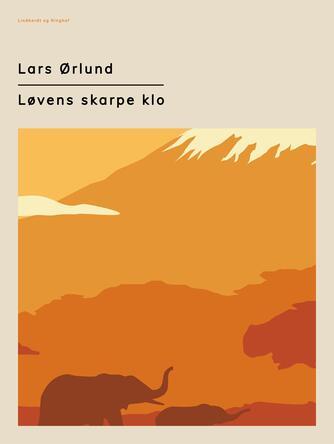 Lars Ørlund: Løvens skarpe klo : en afrikansk dagbog