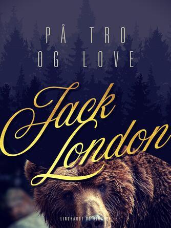 Jack London: På tro og love