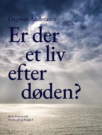 """Dagmar Andreasen (f. 1920): Er der et liv efter døden? : vi kan få et bedre liv, hvis vi ved, der er noget """"på den anden side"""""""