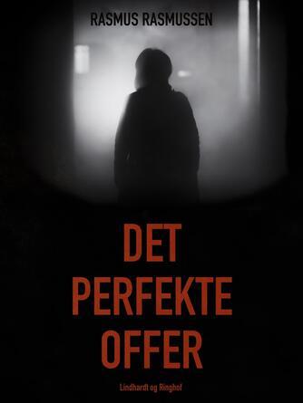 Rasmus Rasmussen (f. 1976-05-31): Det perfekte offer
