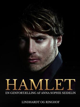 Anna Sophie Seidelin: Hamlet : en genfortælling