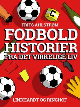 Frits Ahlstrøm: Fodboldhistorier fra det virkelige liv