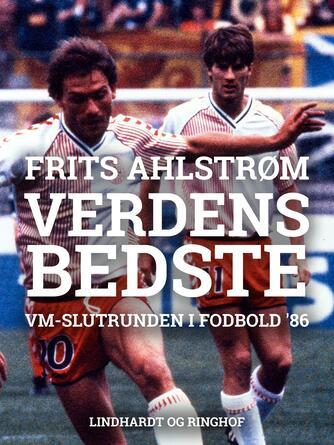 Frits Ahlstrøm: Verdens bedste i Mexico : VM-slutrunden i fodbold '86