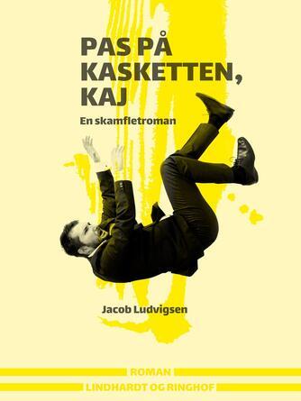 Jacob Ludvigsen (f. 1947): Pas på kasketten, Kaj : en skamfletroman