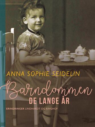 Anna Sophie Seidelin: Barndommen - de lange år