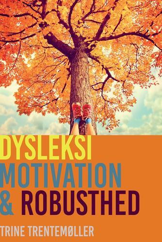 Trine Trentemøller: Dysleksi, motivation & robusthed