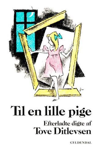 Tove Ditlevsen: Til en lille pige : efterladte digte