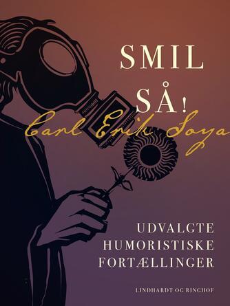C. E. Soya: Smil så! : udvalgte humoristiske fortællinger