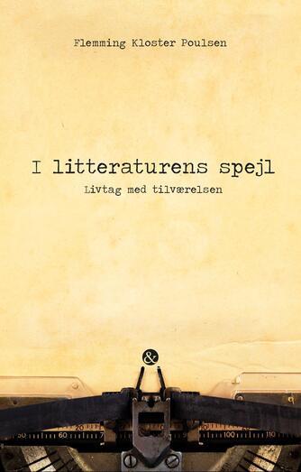 Flemming Kloster Poulsen: I litteraturens spejl : livtag med tilværelsen