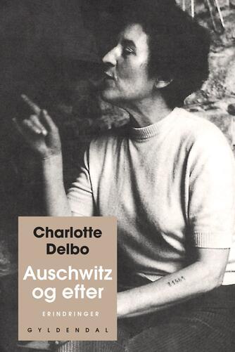 Charlotte Delbo (f. 1913): Auschwitz og efter : erindringer