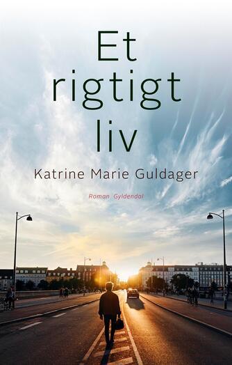 Katrine Marie Guldager: Et rigtigt liv : roman