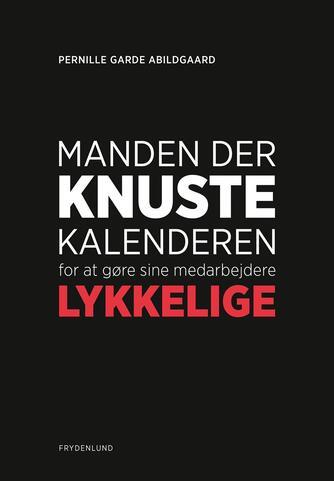 Pernille Garde Abildgaard (f. 1974): Manden der knuste kalenderen for at gøre sine medarbejdere lykkelige