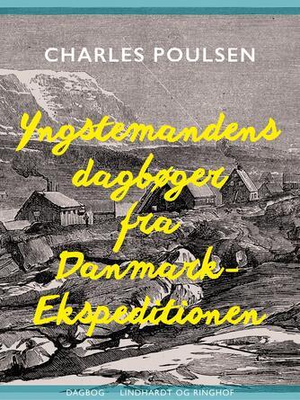 Charles Poulsen (f. 1888): Yngstemandens dagbøger fra Danmark-Ekspeditionen 1906-1908