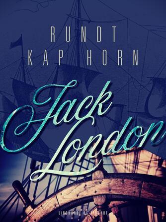 Jack London: Rundt Kap Horn