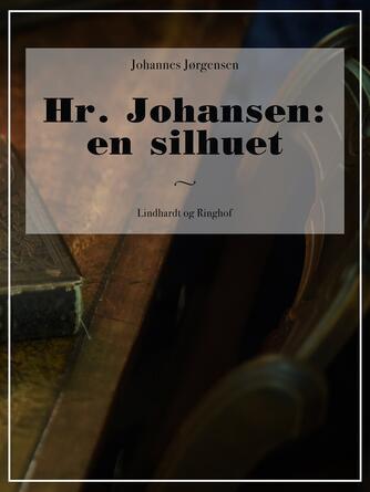 Johannes Jørgensen (f. 1866): Hr. Johansen : en Silhouet