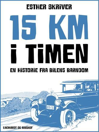 Esther Skriver: 15 km i timen : en historie fra bilens barndom