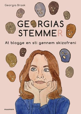 Georgia Brask (f. 1994): Georgias stemmer : at blogge en sti gennem skizofreni
