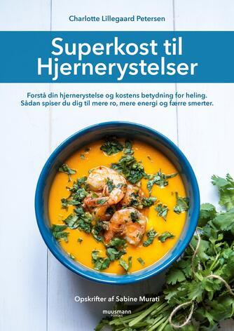 Charlotte Lillegaard Petersen (f. 1960): Superkost til hjernerystelser : forstå din hjernerystelse og kostens betydning for heling : sådan spiser du dig til mere ro, mere energi og færre smerter