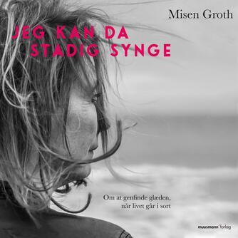 Misen Groth (f. 1965): Jeg kan da stadig synge