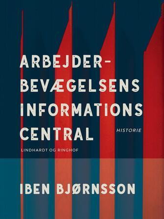 Iben Bjørnsson: Arbejderbevægelsens Informations Central : historie