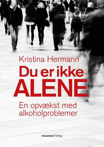 Kristina Hermann: Du er ikke alene : en opvækst med alkoholproblemer