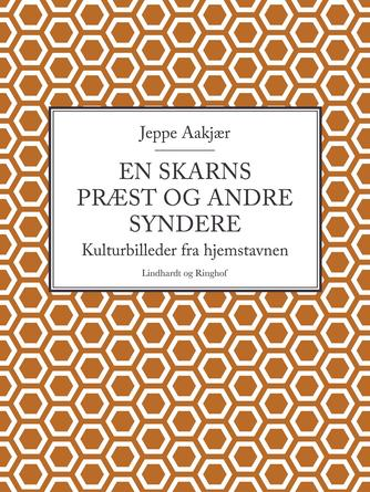 Jeppe Aakjær: En Skarns Præst og andre Syndere : Kulturbilleder fra Hjemstavnen
