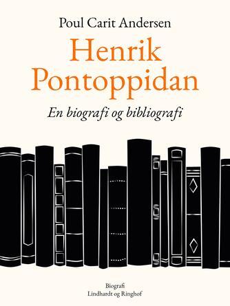 Poul Carit Andersen: Henrik Pontoppidan : en Biografi og Bibliografi