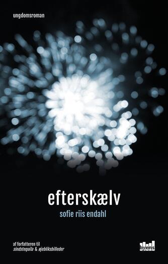 Sofie Riis Endahl (f. 2000): Efterskælv : ungdomsroman