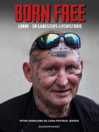 Peter Grønlund, Leon Fristrup Jensen: Born free : Lonne - en gangsters livshistorie