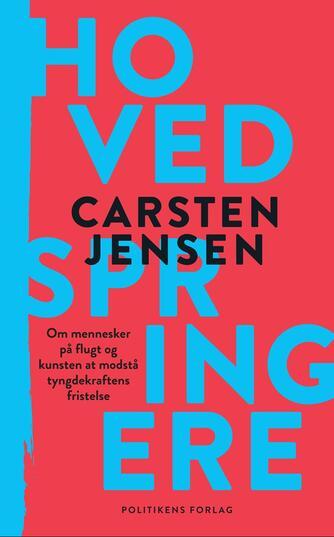Carsten Jensen (f. 1952): Hovedspringere : om mennesker på flugt og kunsten at modstå tyngdekraftens fristelse