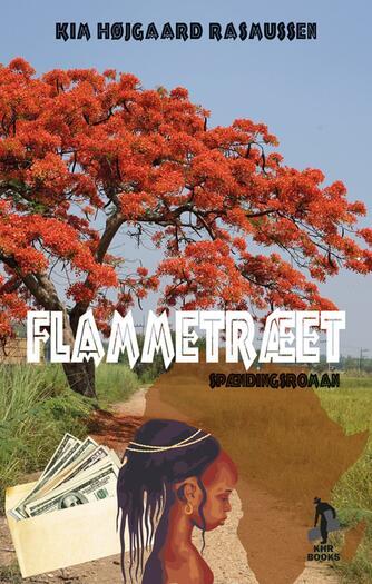 Kim Højgaard Rasmussen: Flammetræet : spændingsroman