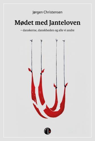 Jørgen Christensen (f. 1958): Mødet med janteloven : danskerne, danskheden og alle vi andre