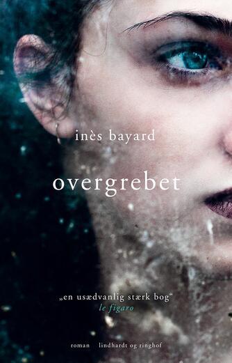 Inès Bayard (f. 1991): Overgrebet : roman