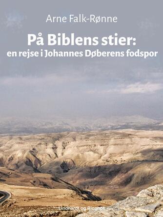 Arne Falk-Rønne: På Biblens stier : en rejse i Johannes Døberens fodspor