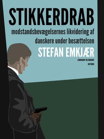 Stefan Emkjær: Stikkerdrab : modstandsbevægelsernes likvidering af danskere under besættelsen