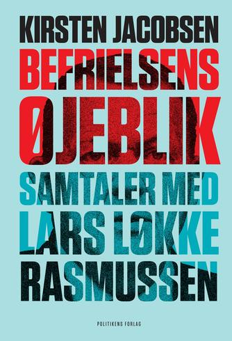 Kirsten Jacobsen (f. 1942): Befrielsens øjeblik : samtaler med Lars Løkke Rasmussen