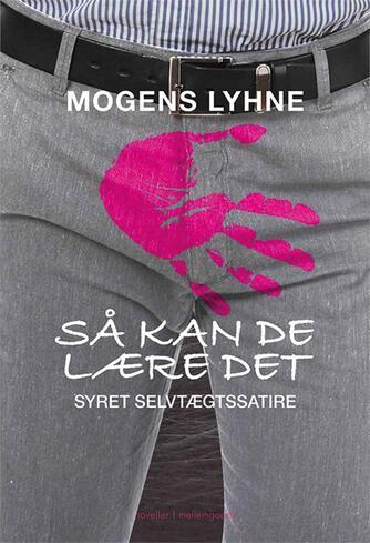 Mogens Lyhne: Så kan de lære det : syret selvtægtssatire : noveller