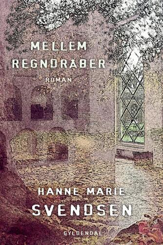 Hanne Marie Svendsen (f. 1933): Mellem regndråber : roman