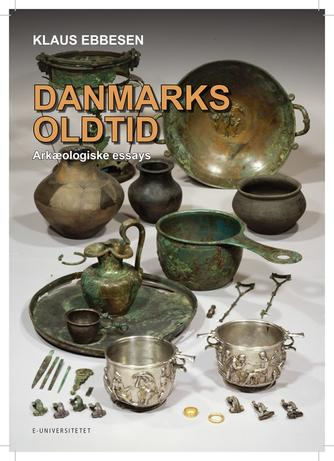 Klaus Ebbesen: Danmarks oldtid : arkæologiske essays