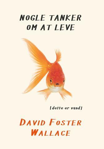 David Foster Wallace: Nogle tanker om at leve : (dette er vand)