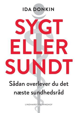 Ida Donkin: Sygt eller sundt : sådan overlever du det næste sundhedsråd