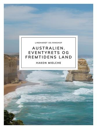 Hakon Mielche: Australien - eventyrets og fremtidens land